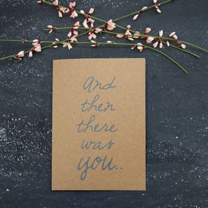 'And Then There Was You' Card - anniversary cards