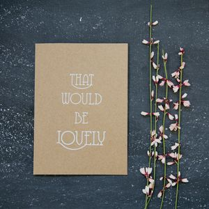 'That Would Be Lovely' Card