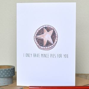 'I Only Have Mince Pies For You' Christmas Card - view all sale items
