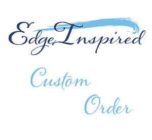 Custom Order From Edge Inspired