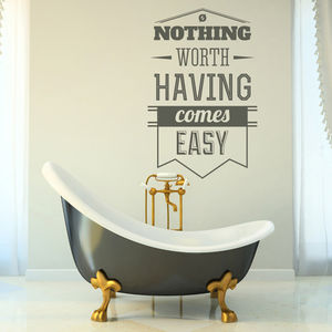 'Nothing Worth Having Comes Easy…' Wall Sticker