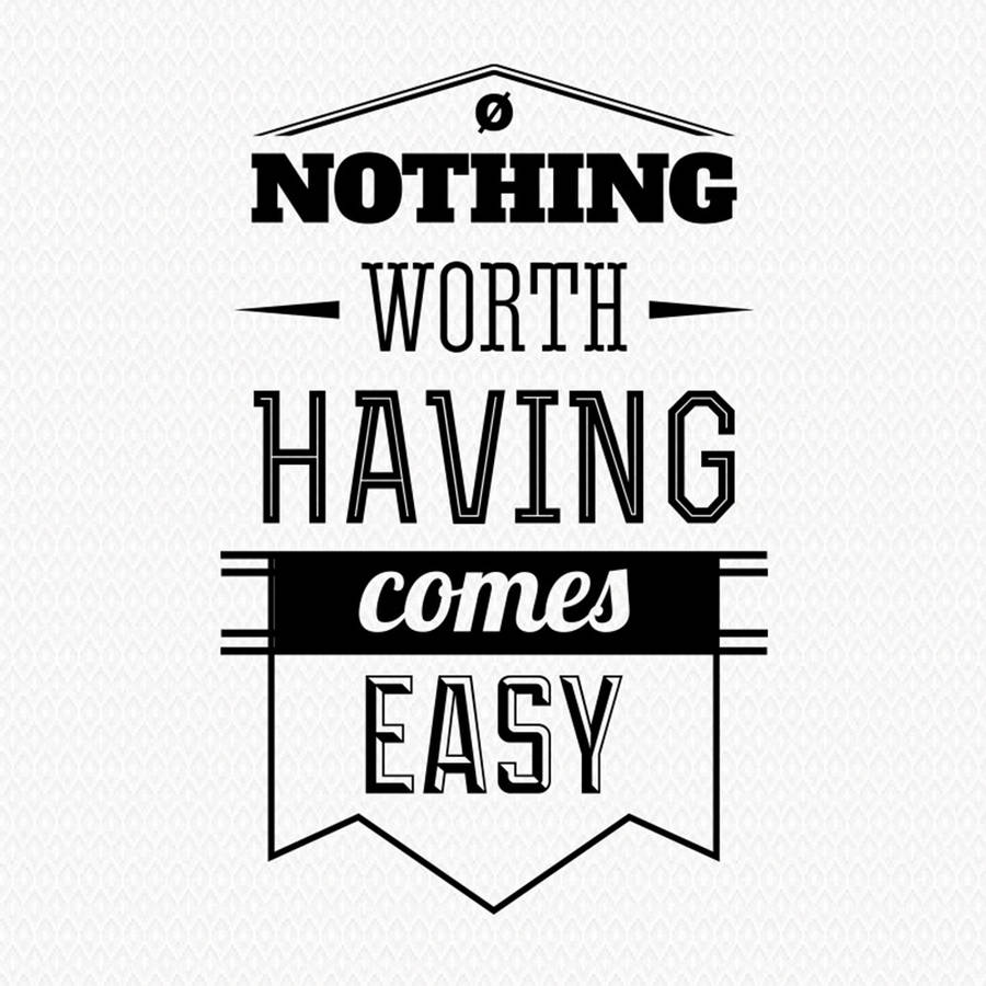 Nothing Worth Having Comes Easy Wall Sticker By Wall