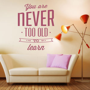 'You're Never Too Old To Learn' Wall Sticker