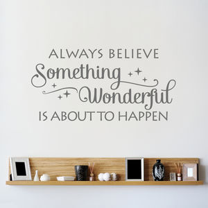'Always Believe Something…' Wall Sticker - bedroom