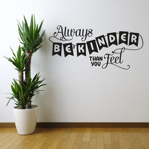 'Always Be Kinder Than You Feel' Wall Sticker