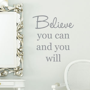 'Believe You Can And You Will' Quote Wall Sticker - home decorating