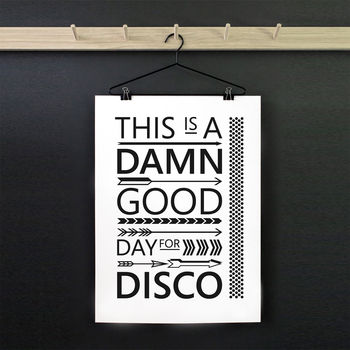 'This Is A Damn Good Day For Disco' Print