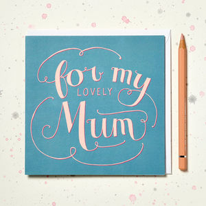 'For My Lovely Mum' Card - mother's day cards