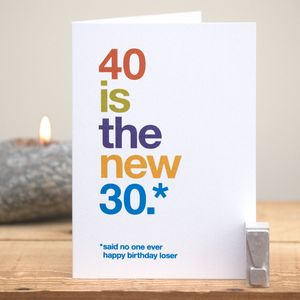 '40 Is The New 30' Funny 40th Birthday Card