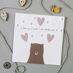 I Can Hardly Bear It Card - anniversary cards