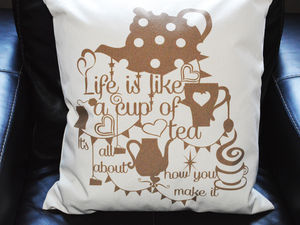 Life Is Like A Cup Of Tea Cushion