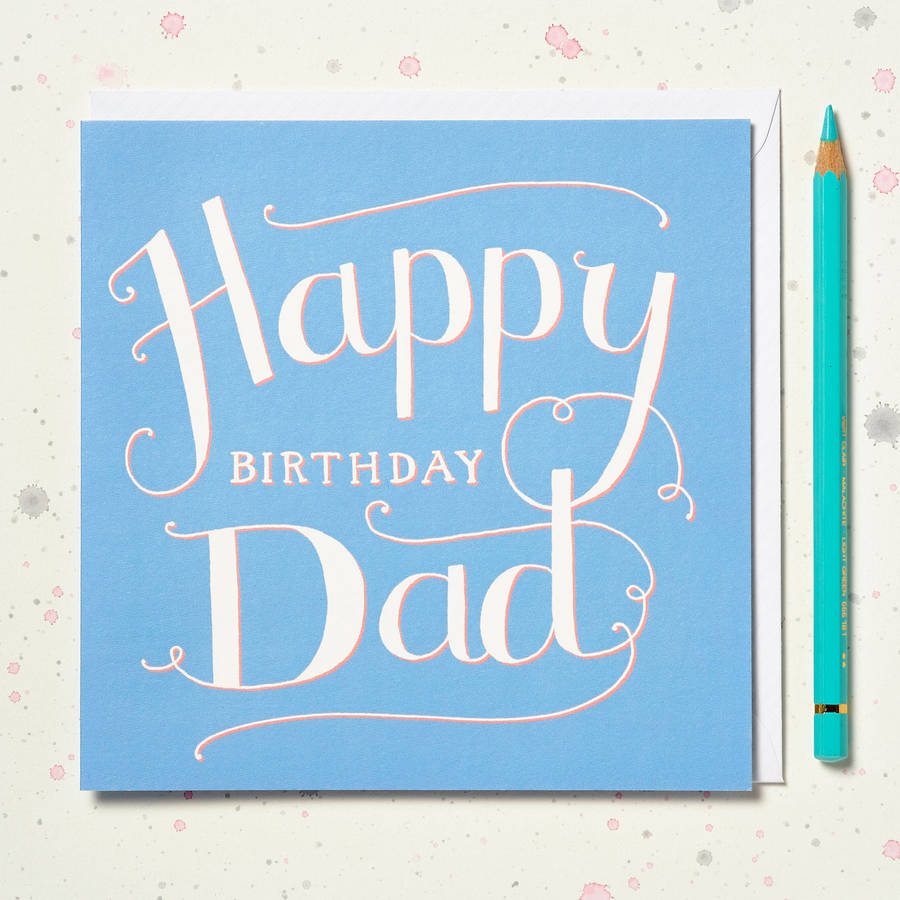happy birthday dad' hand lettered card by wolf whistle, Birthday card