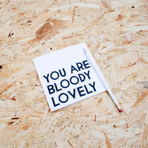 'You Are Bloody Lovely' Typographical Card - anniversary cards