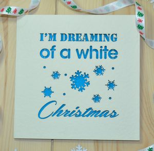 'I'm Dreaming Of A White Christmas' Christmas Card - cards