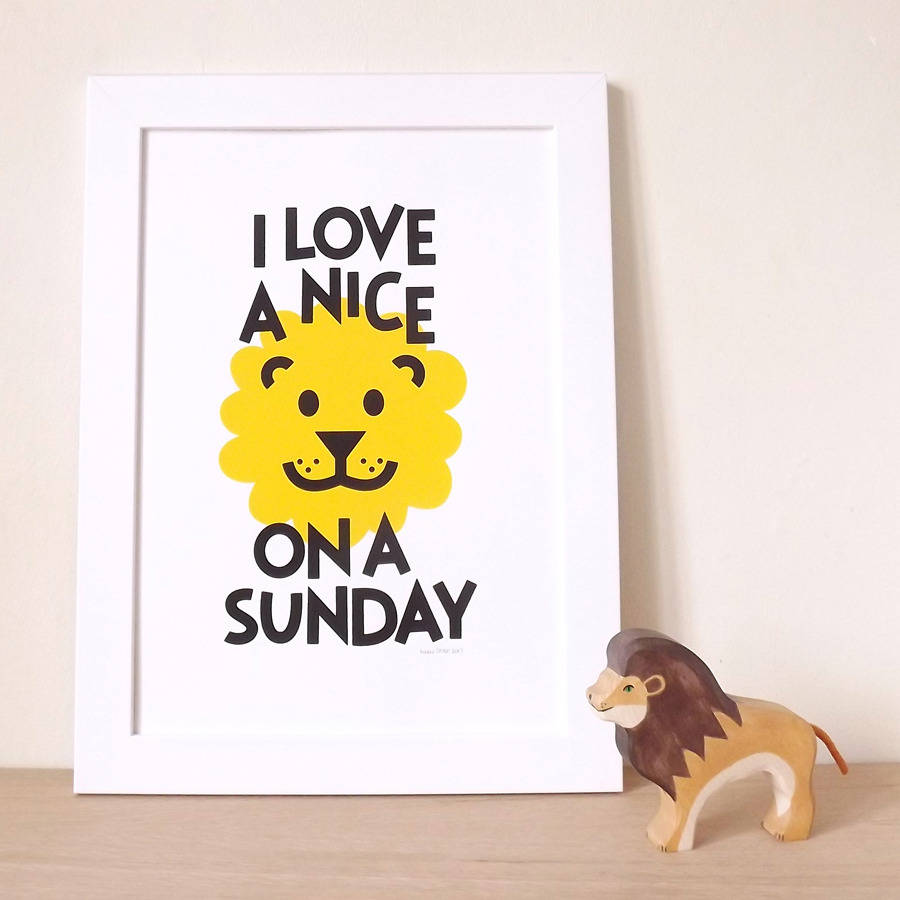 'I Love A Nice Lion On A Sunday' Screen Print