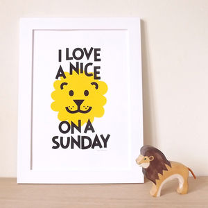 'I Love A Nice Lion On A Sunday' Screen Print - posters & prints