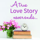 'A True Love Story Never Ends' Quote Wall Sticker