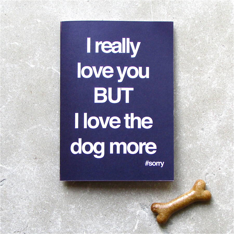I Love The Dog More Anniversary Card