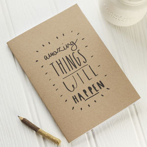 Amazing Things Will Happen Notebook - stationery gifts