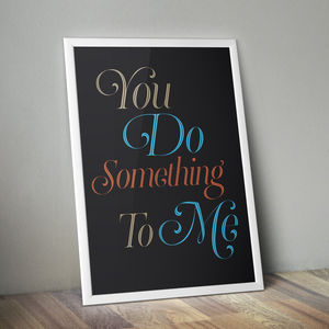 'You Do Something To Me' Personalised Typography Print - living room
