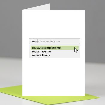 'You Auto Complete Me' Geeky Valentine's Day Card