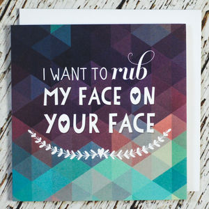 'I Want To Rub My Face On Your Face' Anniversary Card - anniversary cards