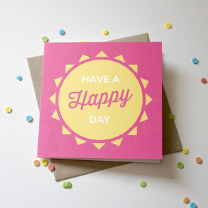 'Have A Happy Day' Card - birthday cards