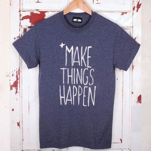 'Make Things Happen' T Shirt - men's