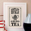 'Instant Human Just Add Tea' Art Print