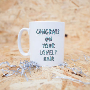 'Congrats On Your Lovely Hair' Mug - gifts under £25