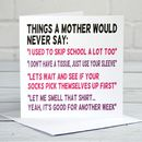 Mother Would Never Say Mother's Day Card