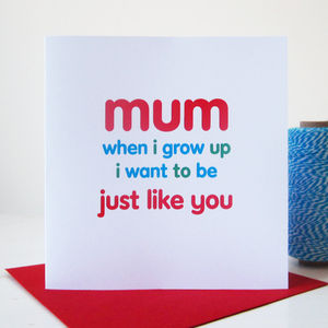 'Just Like You Mum' Card - mother's day cards