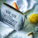 'Exceptionally Handsome' Wash Bag