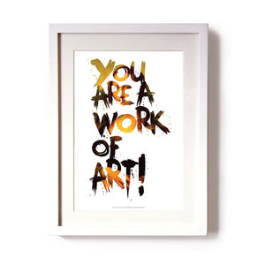 You Are A Work Of Art! Limited Edition Signed Print - contemporary art