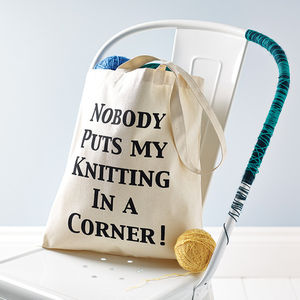 'Nobody Puts My Knitting In A Corner' Bag - gifts for friends