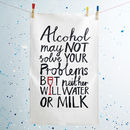 Alcohol May Not Solve Your Problems' Tea Towel