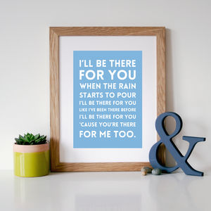 'I'll Be There For You' Song Lyric Print