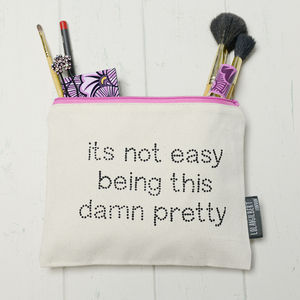 'Its Not Easy Being This Damn Pretty' Make Up Bag