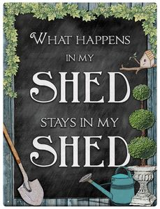 What Happens In My Shed Signs - art & decorations