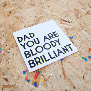 Dad You Are Bloody Brilliant Card - view all father's day gifts