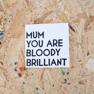 Mum You Are Bloody Brilliant Card - mother's day cards