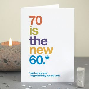 '70 Is The New 60' Funny 70th Birthday Card