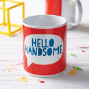 'Hello Handsome' Mug