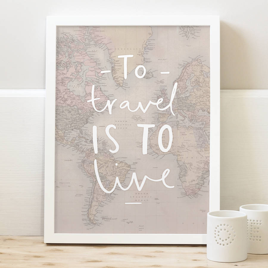 'To Travel Is To Live' World Map Print