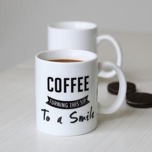 Coffee Turning Sip To Smile Mug - mugs