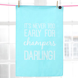 'Never Too Early For Champers Darling' Tea Towel