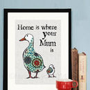 'Home is Where Your Mum Is' Print