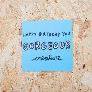 'Happy Birthday You Gorgeous Creature' Card - birthday cards