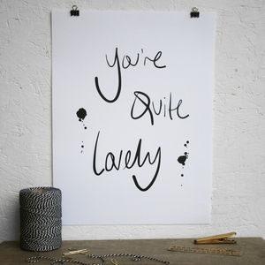 'You're Quite Lovely' Print