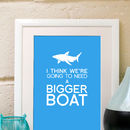 'We're Going To Need A Bigger Boat' Art Print